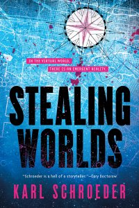 Russell Letson Reviews <b>Stealing Worlds</b> by Karl Schroeder