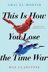 Liz Bourke and Amy Goldschlager Review <b>This Is How You Lose the Time War</b> by Amal El-Mohtar & Max Gladstone