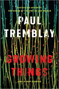 Stefan Dziemianowicz Reviews <b>Growing Things</b> by Paul Tremblay