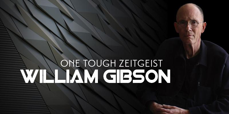 William Gibson: One Tough Zeitgeist