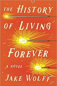 Adrienne Martini Reviews <b>The History of Living Forever</b> by Jake Wolff