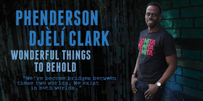 Phenderson Djèlí Clark: Wonderful Things to Behold