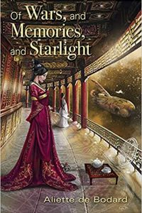 Liz Bourke Reviews <b>Of Wars, and Memories, and Starlight</b> by Aliette de Bodard