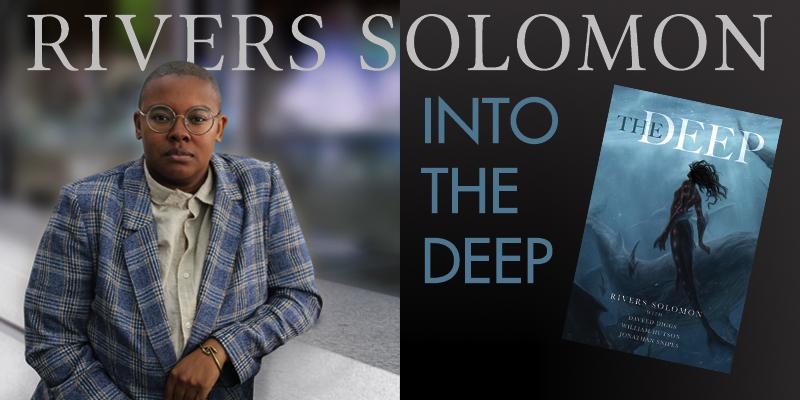 Rivers Solomon: Into the Deep
