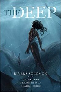 Gary K. Wolfe and Ian Mond Review <b>The Deep</b> by Rivers Solomon, Daveed Diggs, William Hutson & Jonathan Snipes