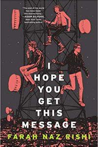 Colleen Mondor Reviews <b>I Hope You Get This Message</b> by Farah Naz Rishi