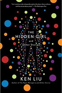Gary K. Wolfe Reviews <b>The Hidden Girl and Other Stories</b> by Ken Liu