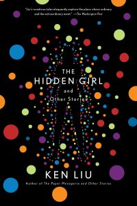 Paul Di Filippo Reviews <b>The Hidden Girl and Other Stories</b> by Ken Liu