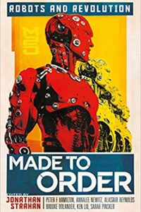 Rich Horton Reviews Short Fiction: <b>Made to Order</b>, Edited by Jonathan Strahan, and <b>Anthropocene Rag</b> by Alex Irvine