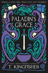 Adrienne Martini Reviews <b>Paladin's Grace</b> by T. Kingfisher