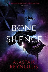 Russell Letson Reviews <b>Bone Silence</b> by Alastair Reynolds