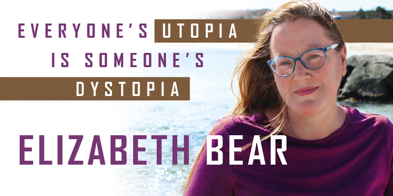 Elizabeth Bear: Everyone's Utopia Is Someone's Dystopia