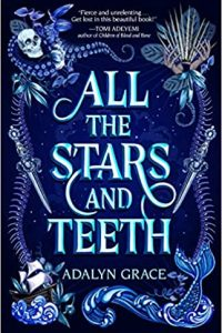Colleen Mondor Reviews <b>All the Stars and Teeth</b> by Adalyn Grace