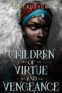 Katharine Coldiron Reviews <b> Children of Virtue and Vengeance </b> by Tomi Adeyemi