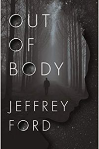 Gary K. Wolfe Reviews <b>Out of Body</b> by Jeffrey Ford