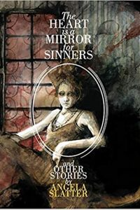 Paula Guran Reviews <b>The Heart Is a Mirror for Sinners and Other Stories</b> by Angela Slatter