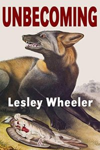 Gary K. Wolfe Reviews <b>Unbecoming</b> by Lesley Wheeler