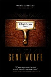Gary K. Wolfe Reviews <b>Interlibrary Loan</b> by Gene Wolfe