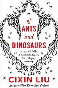 Gary K. Wolfe Reviews <b>Of Ants and Dinosaurs</b> by Cixin Liu