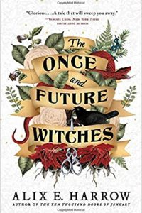 Gary K. Wolfe Reviews <b>The Once and Future Witches</b> by Alix E. Harrow
