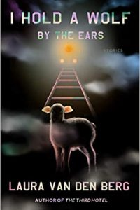 Ian Mond Reviews <b>I Hold a Wolf by the Ears</b> by Laura van den Berg