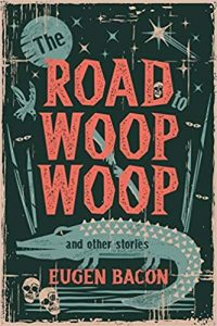 Ian Mond Reviews <b>The Road to Woop Woop and Other Stories</b> by Eugen Bacon