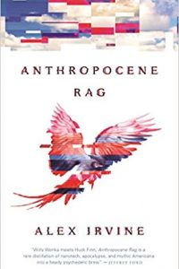 Adrienne Martini Reviews <b>Anthropocene Rag</b> by Alex Irvine