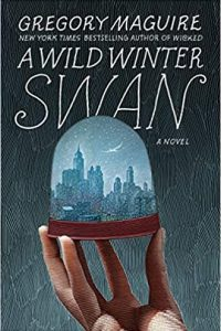 Katharine Coldiron Reviews <b>A Wild Winter Swan</b> by Gregory Maguire