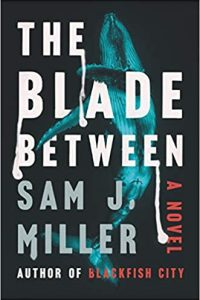 Gary K. Wolfe Reviews <b>The Blade Between</b> by Sam J. Miller