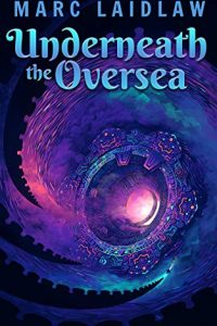 Paul Di Filippo Reviews <b>Underneath the Oversea</b> by Marc Laidlaw