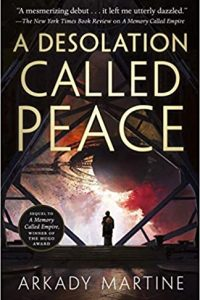Adrienne Martini and Russell Letson Review <b>A Desolation Called Peace</b> by Arkady Martine