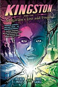 Colleen Mondor Reviews <b>Kingston and the Magician's Lost and Found</b> by Rucker Moses & Theo Gangi