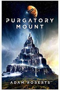 Gary K. Wolfe Reviews <b>Purgatory Mount</b> by Adam Roberts