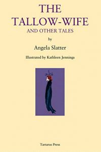 Paula Guran Reviews <b>The Tallow-Wife and Other Tales</b> by Angela Slatter