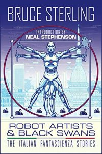 Russell Letson Reviews <b>Robot Artists and Black Swans: The Italian Fantascienza Stories</b> by Bruce Sterling