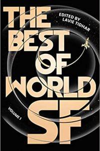 Gary K. Wolfe Reviews <b>The Best of World SF: Volume 1</b>, Edited by Lavie Tidhar