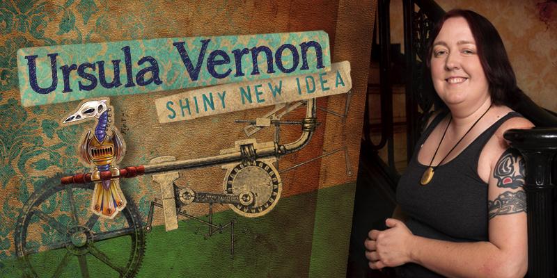 Ursula Vernon: Shiny New Idea