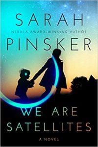 Paul Di Filippo Reviews <b>We Are Satellites</b> by Sarah Pinsker