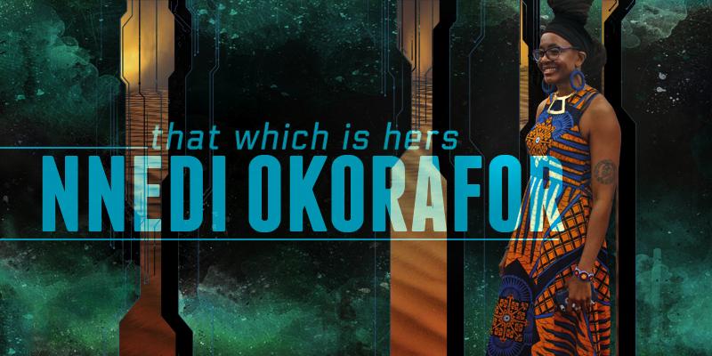 Nnedi Okorafor: That Which Is Hers