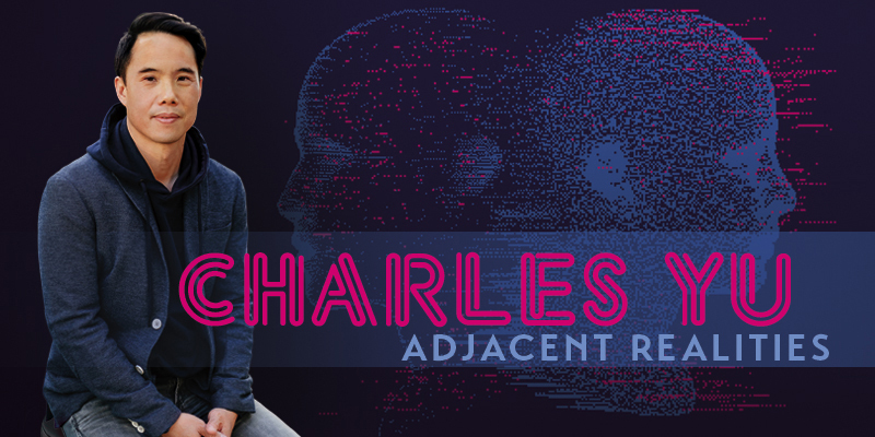 Charles Yu: Adjacent Realities