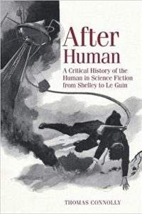 Alvaro Zinos-Amaro Reviews <b>After Human: A Critical History of the Human in Science Fiction from Shelley to Le Guin</b> by Thomas Connolly