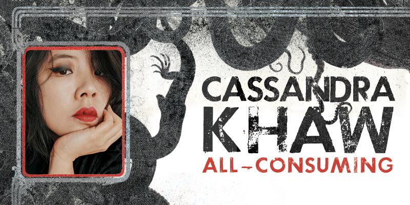 Cassandra Khaw: All-Consuming