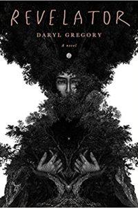 Gary K. Wolfe Reviews <b>Revelator</b> by Daryl Gregory