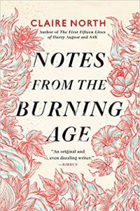 Gary K. Wolfe Reviews <b>Notes from the Burning Age</b> by Claire North