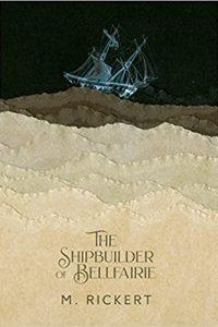 Gary K. Wolfe Reviews <b>The Shipbuilder of Bellfairie</b> by M. Rickert