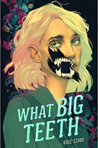 Maya C. James Reviews <b>What Big Teeth</b> by Rose Szabo
