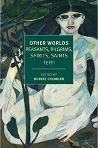 Ian Mond Reviews <b>Other Worlds: Peasants, Pilgrims, Spirits, Saints</b> by Teffi