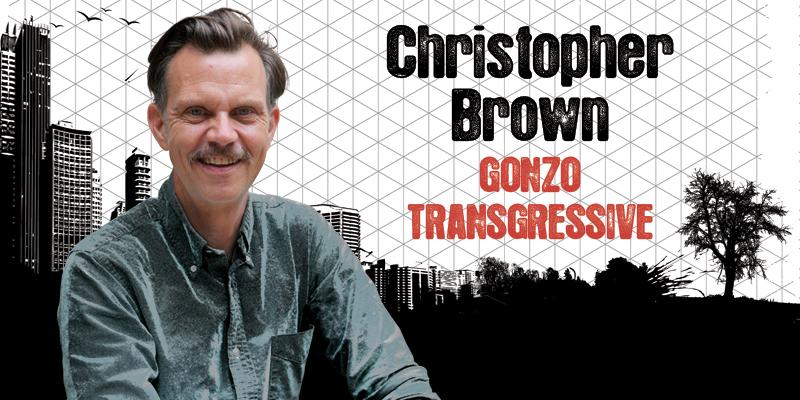 Christopher Brown: Gonzo Transgressive