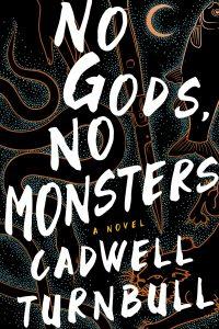 Gary K. Wolfe Reviews <b>No Gods, No Monsters</b> by Cadwell Turnbull