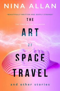Gary K. Wolfe Reviews <b>The Art of Space Travel and Other Stories</b> by Nina Allan